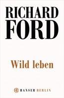 Richard Ford: Wild Leben ★★★★