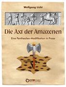 Wolfgang Licht: Die Axt der Amazonen