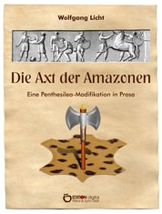 Die Axt der Amazonen - Eine Penthesilea-Modifikation in Prosa