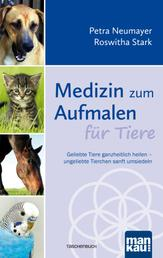 Medizin zum Aufmalen für Tiere - Geliebte Tiere ganzheitlich heilen - ungeliebte Tierchen sanft umsiedeln