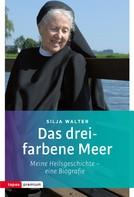 Silja Walter: Das dreifarbene Meer