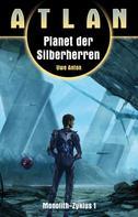 Uwe Anton: ATLAN Monolith 1: Planet der Silberherren