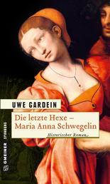 Die letzte Hexe - Maria Anna Schwegelin - Historischer Roman