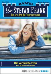 Dr. Stefan Frank 2486 - Arztroman - Die vermisste Frau