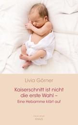 Kaiserschnitt ist nicht die erste Wahl - eine Hebamme klärt auf - E-Book aktuell