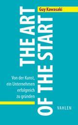 The Art of the Start - Von der Kunst, ein Unternehmen erfolgreich zu gründen