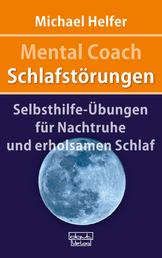 Mental Coach Schlafstörungen - Selbsthilfe-Übungen für Nachtruhe und erholsamen Schlaf