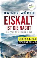 Rainer Würth: Eiskalt ist die Nacht: Ein Fall für Bruno Kolb - Band 1