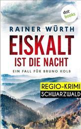 Eiskalt ist die Nacht: Ein Fall für Bruno Kolb - Band 1 - Kriminalroman