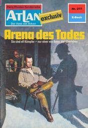 """Atlan 277: Arena des Todes - Atlan-Zyklus """"Der Held von Arkon"""""""