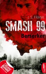 Smash99 - Folge 4 - Berserker