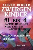 Alfred Bekker: Zwergenkinder #1 bis 4: Sammelband mit vier Fantasy Abenteuern aus dem Zwischenland der Elben ★★★★★