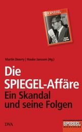 Die SPIEGEL-Affäre - Ein Skandal und seine Folgen - Ein SPIEGEL-Buch