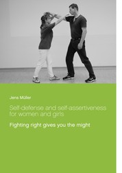 Self-defense and self-assertiveness for women and girls - Fighting right gives you the might