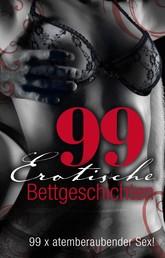 99 erotische Bettgeschichten - 99 x atemberaubender Sex