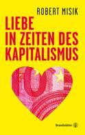 Robert Misik: Liebe in Zeiten des Kapitalismus