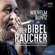 Der Bibelraucher - Die knallharte Lebensgeschichte eines Ex-Knackis