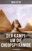 Max Eyth: Der Kampf um die Cheopspyramide: Historischer Roman