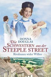 Die Schwestern aus der Steeple Street - Rivalinnen wider Willen. Roman