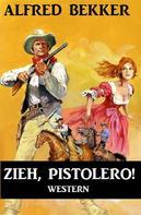 Alfred Bekker: Alfred Bekker Western: Zieh, Pistolero!