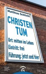 Christentum - Mitten im Leben - jetzt und hier