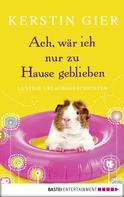 Kerstin Gier: Ach, wär ich nur zu Hause geblieben