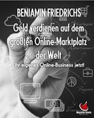 Benjamin Friedrichs: Geld verdienen auf dem größten Online-Marktplatz der Welt ★★