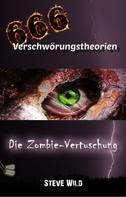 Steve Wild: 666 Verschwörungstheorien Die Zombie-Vertuschung
