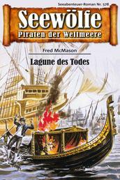 Seewölfe - Piraten der Weltmeere 578 - Lagune des Todes