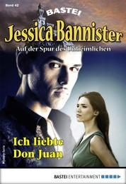 Jessica Bannister 42 - Mystery-Serie - Ich liebte Don Juan