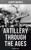 Albert Manucy: Artillery Through the Ages (Illustrated Edition)