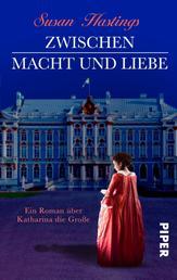Zwischen Macht und Liebe - Ein Roman über Katharina die Große