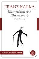 Franz Kafka: Gestern kam eine Ohnmacht...
