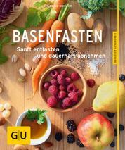 Basenfasten - Sanft entlasten und dauerhaft abnehmen