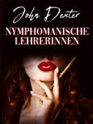 John Dexter: Nymphomanische Lehrerinnen ★★★★