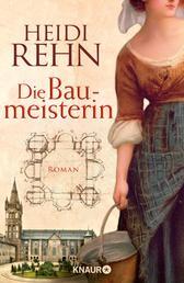 Die Liebe der Baumeisterin - Roman