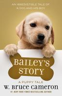 W. Bruce Cameron: Bailey's Story
