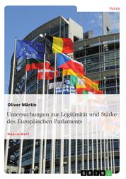 Untersuchungen zur Legitimität und Stärke des Europäischen Parlaments