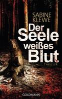 Sabine Klewe: Der Seele weißes Blut ★★★★
