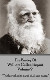 "The Poetry of William Cullen Bryant - Volume 2 - The Later Poems - ""Truth crushed to earth shall rise again."""