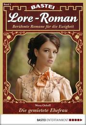 Lore-Roman - Folge 05 - Die gemietete Ehefrau