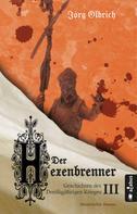 Jörg Olbrich: Der Hexenbrenner. Geschichten des Dreißigjährigen Krieges. Band 3