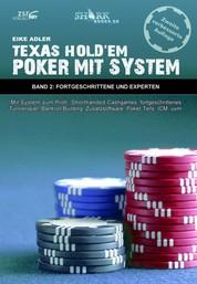 Texas Hold'em - Poker mit System 2 - Band II - Fortgeschrittene und Experten - Mit System zum Profi: Shorthanded Cashgames, fortgeschrittenes Turnierspiel, Bankroll Building, Zusatzsoftware, Poker Tells, ICM, uvm.