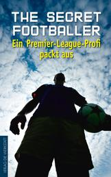 The Secret Footballer - Ein Premier-League-Profi packt aus