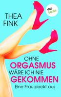 Thea Fink: Ohne Orgasmus wäre ich nie gekommen ★★★
