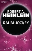 Robert A. Heinlein: Raum-Jockey ★★★★