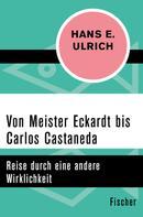 Hans E. Ulrich: Von Meister Eckardt bis Carlos Castaneda ★★★★★