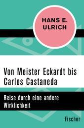 Von Meister Eckardt bis Carlos Castaneda - Reise durch eine andere Wirklichkeit