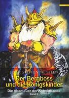 Jork Steffen Negelen: Der Bergboss und die Königskinder: Die Abenteuer der Koboldbande (Band 3) ★★★★
