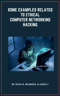 Dr. Hedaya Alasooly: Some Examples Related to Ethical Computer Networking Hacking